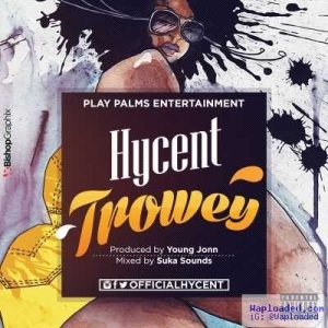Hycent - Trowey (Prod. by Young John)